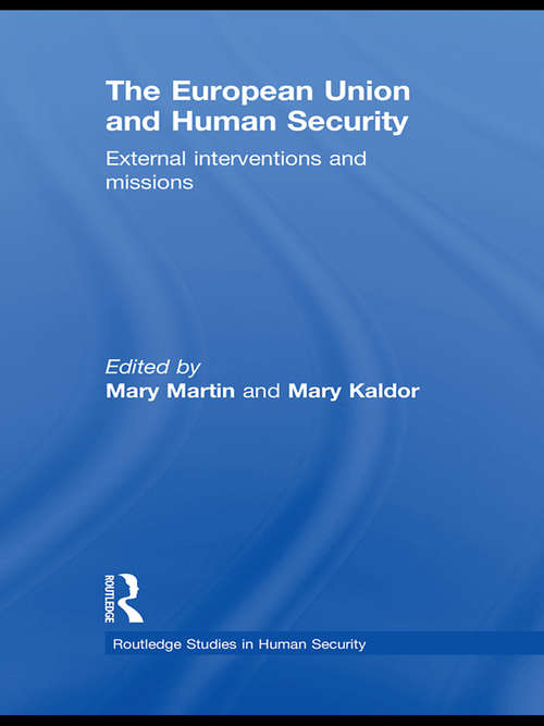 The European Union and Human Security: External Interventions and Missions (Routledge Studies in Human Security)