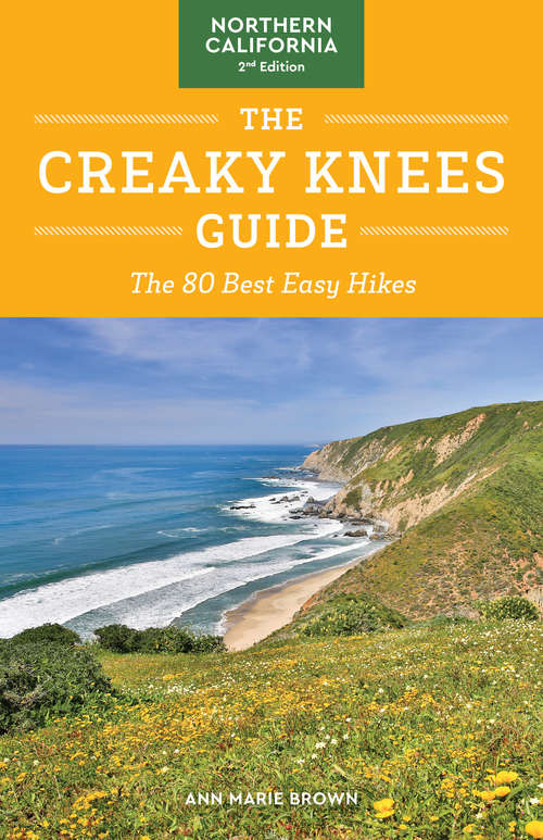 The Creaky Knees Guide Northern California, 2nd Edition: The 80 Best Easy Hikes (Creaky Knees)