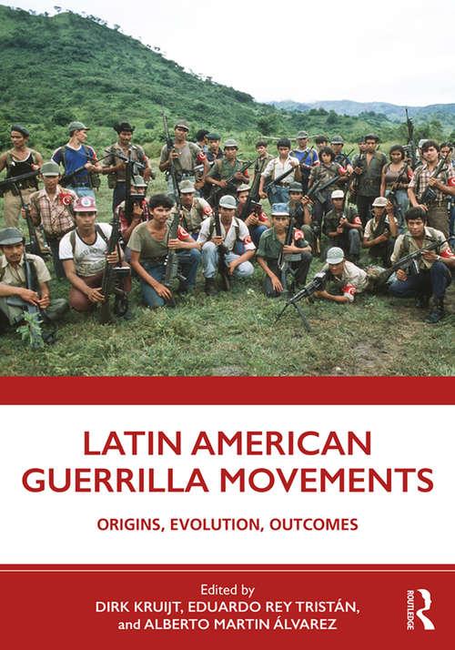 Latin American Guerrilla Movements: Origins, Evolution, Outcomes