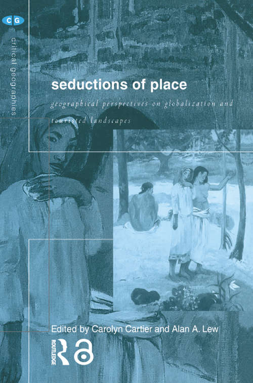 Seductions of Place: Geographical Perspectives on Globalization and Touristed Landscapes (Critical Geographies #Vol. 19)