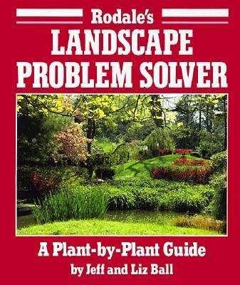 Rodale's Landscape Problem Solver: A Plant by Plant Guide