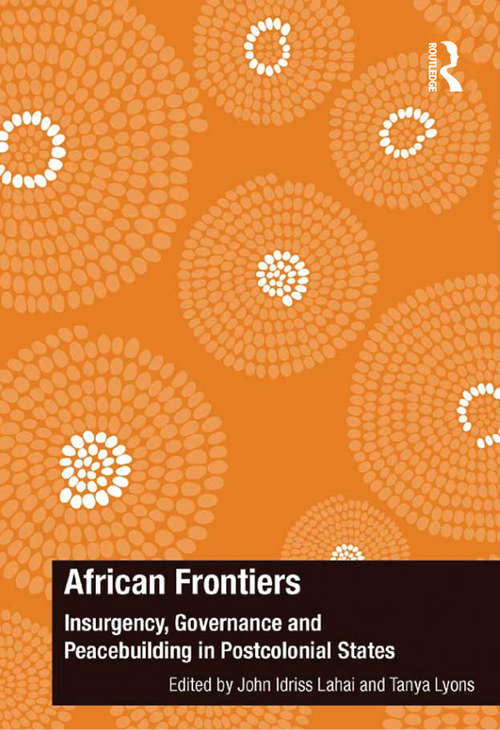 African Frontiers: Insurgency, Governance and Peacebuilding in Postcolonial States (The Ashgate Plus Series in International Relations and Politics)