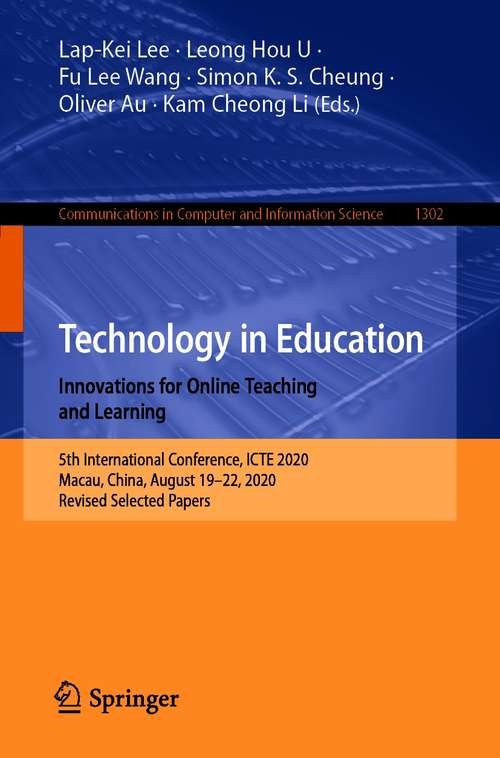 Technology in Education. Innovations for Online Teaching and Learning: 5th International Conference, ICTE 2020, Macau, China, August 19-22, 2020, Revised Selected Papers (Communications in Computer and Information Science #1302)