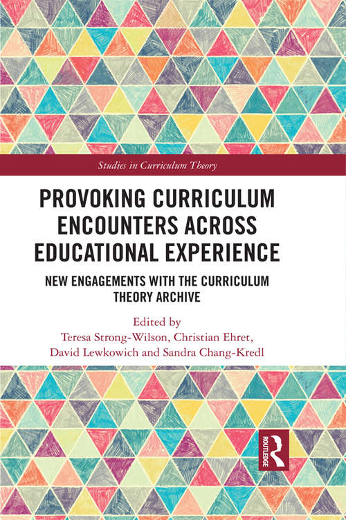 Provoking Curriculum Encounters Across Educational Experience: New Engagements with the Curriculum Theory Archive (Studies in Curriculum Theory Series)