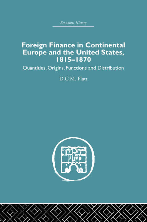 Foreign Finance in Continental Europe and the United States 1815-1870: Quantities, Origins, Functions and Distribution