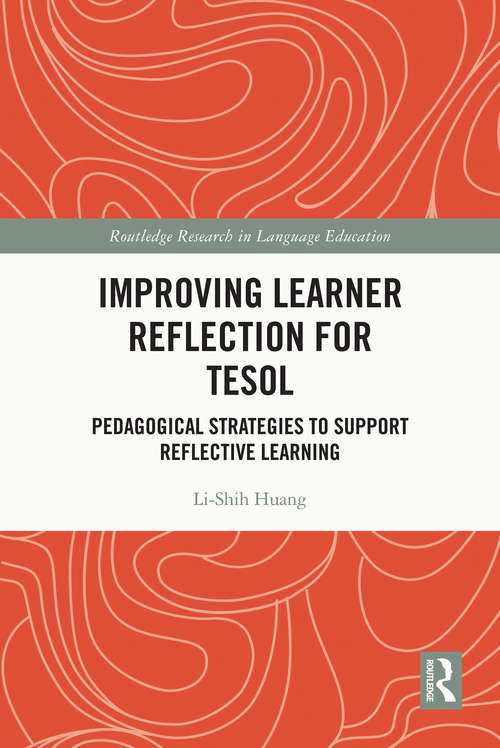 Improving Learner Reflection for TESOL: Pedagogical Strategies to Support Reflective Learning (Routledge Research in Language Education)