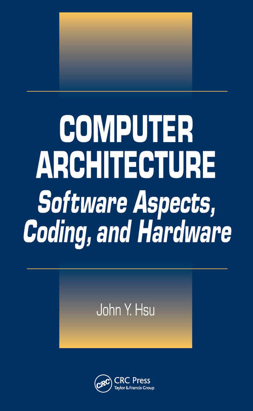 Computer Architecture: Software Aspects, Coding, and Hardware (Telecommunications And Networking Library)