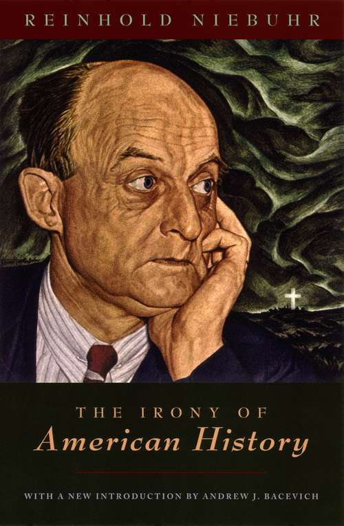 The Irony of American History: Major Works On Religion And Politics - Leaves From The Notebook Of A Tamed Cynic; Moral Man And Immoral Society; The Children Of Light And The Children Of Darkness; The Irony Of American History; Other Writtings