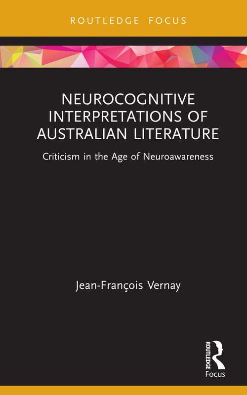Neurocognitive Interpretations of Australian Literature: Criticism in the Age of Neuroawareness (Routledge Focus on Literature)