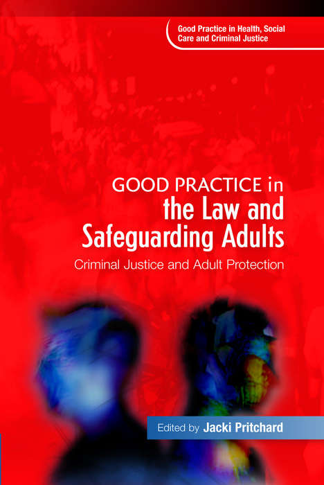 Good Practice in the Law and Safeguarding Adults: Criminal Justice and Adult Protection