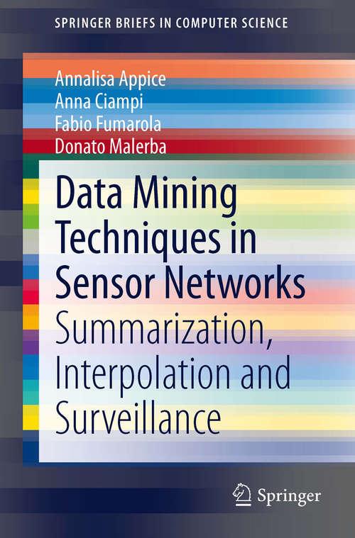 Data Mining Techniques in Sensor Networks: Summarization, Interpolation and Surveillance (SpringerBriefs in Computer Science)