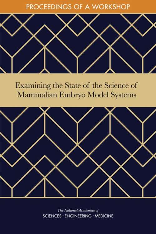 Examining the State of the Science of Mammalian Embryo Model Systems: Proceedings Of A Workshop