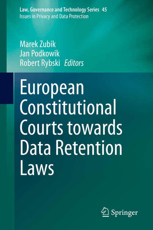 European Constitutional Courts towards Data Retention Laws (Law, Governance and Technology Series #45)