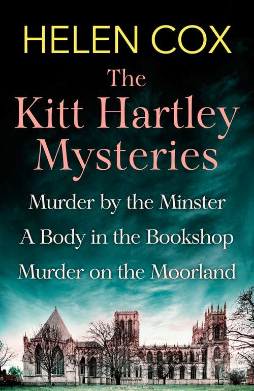 The Kitt Hartley Mysteries: Murder by the Minster, A Body in the Bookshop and Murder on the Moorland (The\kitt Hartley Yorkshire Mysteries Ser.)