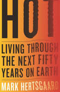 Hot: Living Through the Next Fifty Years on Earth (National Climate Seminar Ser. #5)