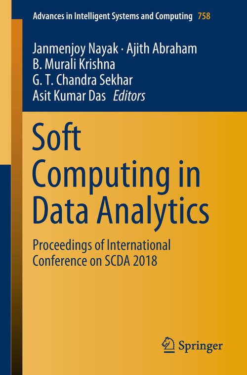 Soft Computing in Data Analytics: Proceedings of International Conference on SCDA 2018 (Advances in Intelligent Systems and Computing #758)