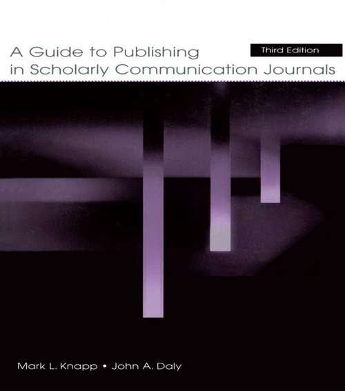 A Guide to Publishing in Scholarly Communication Journals (Published for the International Communication Association)