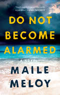 Do Not Become Alarmed: A Novel