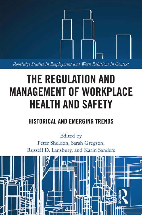 The Regulation and Management of Workplace Health and Safety: Historical and Emerging Trends (Routledge Studies in Employment and Work Relations in Context)