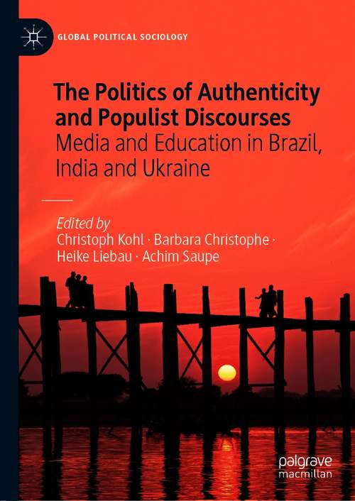 The Politics of Authenticity and Populist Discourses: Media and Education in Brazil, India and Ukraine (Global Political Sociology)