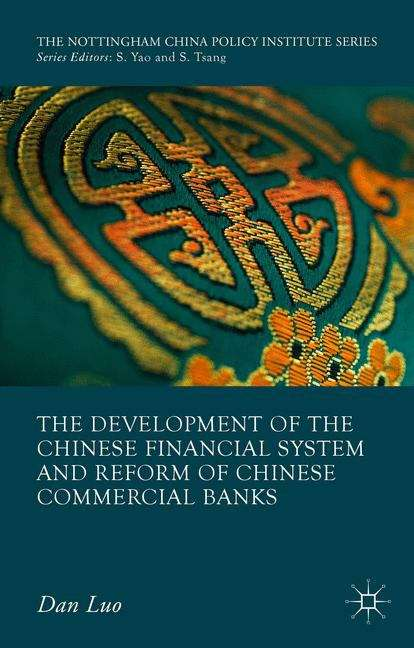 The Development of the Chinese Financial System and Reform of Chinese Commercial Banks (The\nottingham China Policy Institute Ser.)