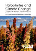 Halophytes and Climate Change: Adaptive Mechanisms and Potential Uses