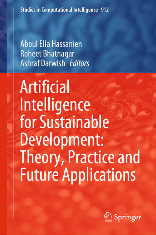 Artificial Intelligence for Sustainable Development: Theory, Practice and Future Applications (Studies in Computational Intelligence #912)
