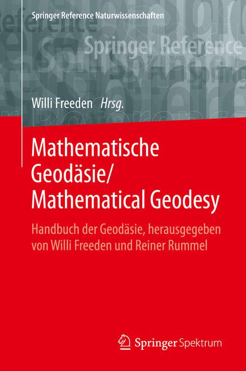 Mathematische Geodäsie/Mathematical Geodesy: Handbuch der Geodäsie, herausgegeben von Willi Freeden und Reiner Rummel (Springer Reference Naturwissenschaften)