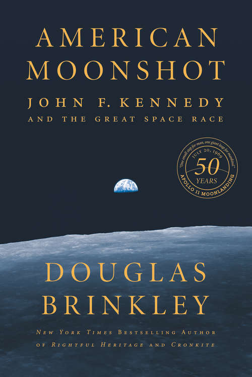 American Moonshot: John F. Kennedy and the Great Space Race by Douglas Brinkley