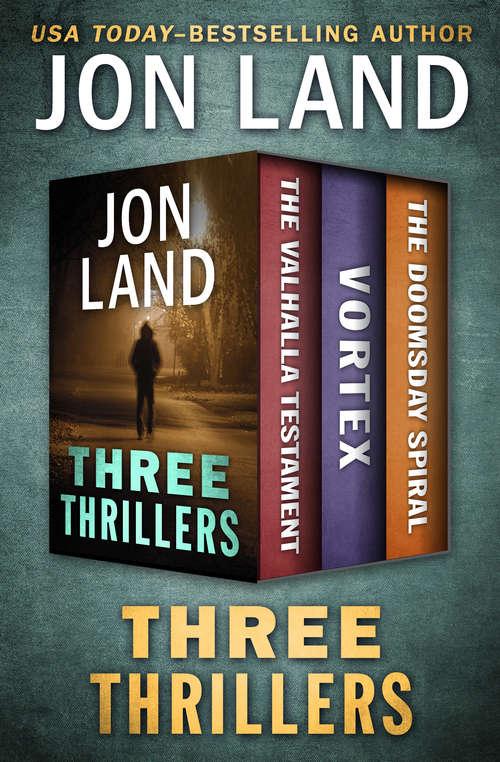 Three Thrillers: The Valhalla Testament, Vortex, and The Doomsday Spiral