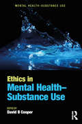 Ethics in Mental Health-Substance Use (Mental Health–Substance Use)
