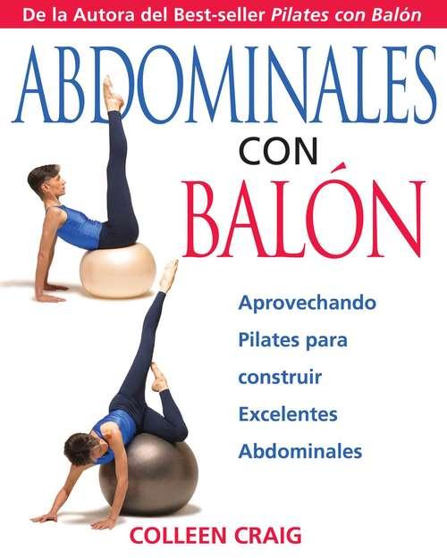 Abdominales con Balón: Aprovechando Pilates para construir Excelentes Abdominales
