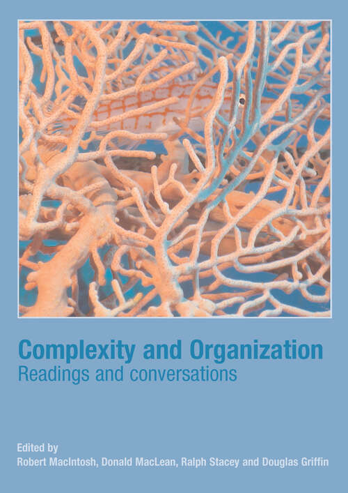 Complexity and Organization: Readings and Conversations (Complexity And Emergence In Organisations Ser.)