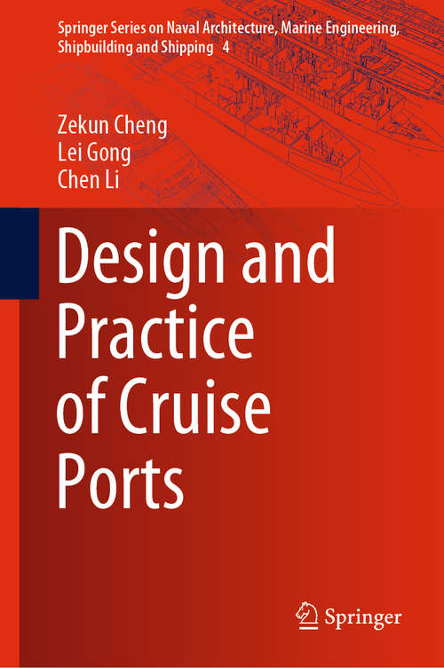 Design and Practice of Cruise Ports (Springer Series on Naval Architecture, Marine Engineering, Shipbuilding and Shipping #4)