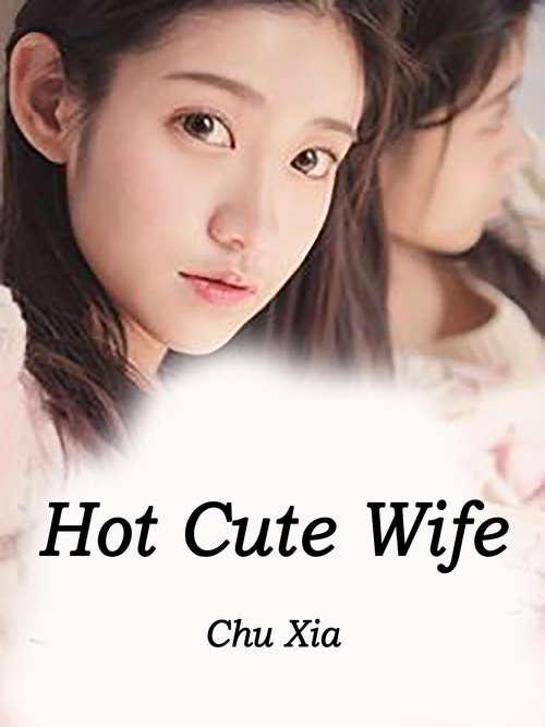 Hot Cute Wife: Volume 1 (Volume 1 #1)