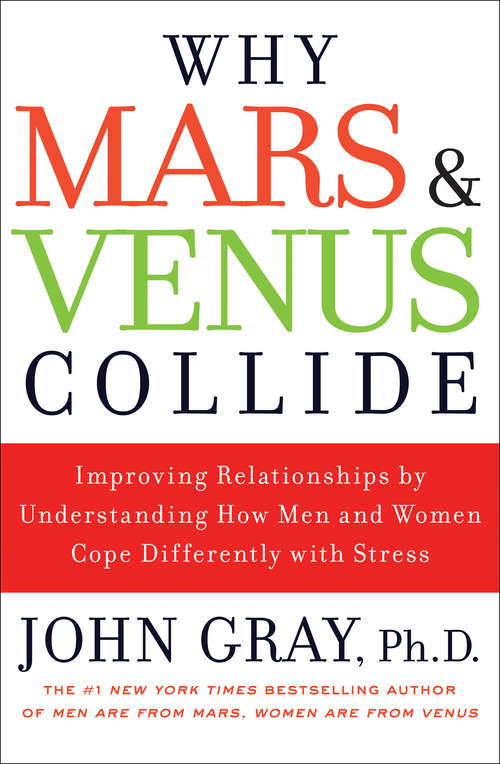 Why Mars and Venus Collide: Improving Relationships By Understanding How Man and Women Cope Differently with Stress
