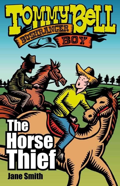 Tommy Bell Bushranger Boy: The Horse Thief (Tommy Bell Bushranger Boy #2)