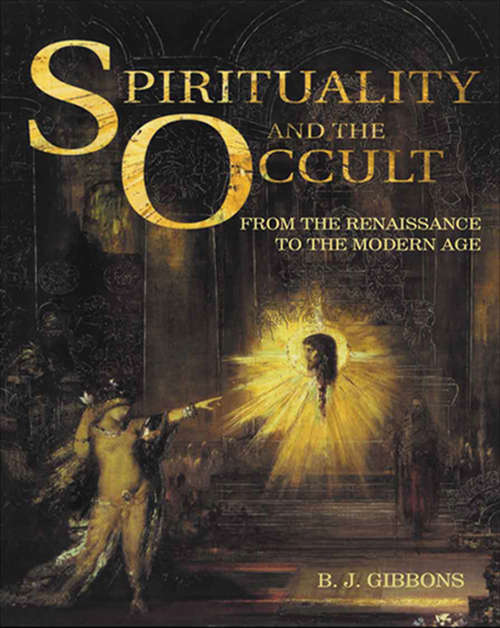 Spirituality and the Occult: From The Renaissance To The Modern Age
