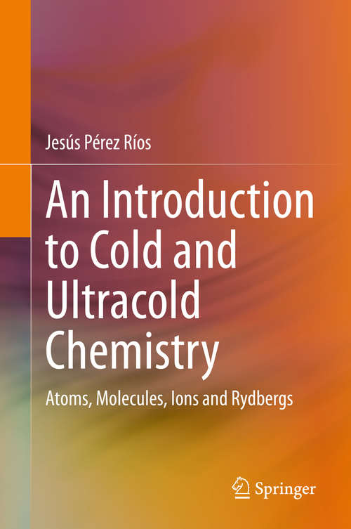 An Introduction to Cold and Ultracold Chemistry: Atoms, Molecules, Ions and Rydbergs