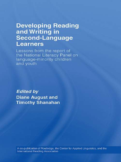 Developing Reading and Writing in Second-Language Learners: Lessons from the Report of the National Literacy Panel on Language-Minority Children and Youth. Published by Routledge for the American Association of Colleges for Teacher Education