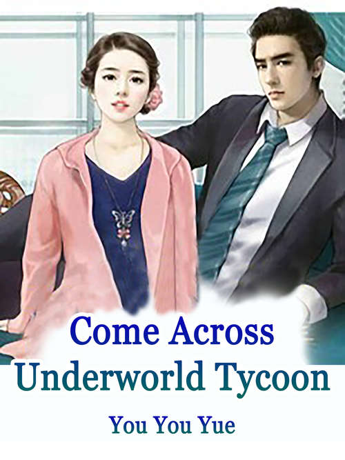 Come Across Underworld Tycoon: Volume 1 (Volume 1 #1)