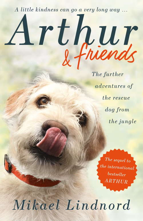 Arthur and Friends: The incredible story of a rescue dog, and how our dogs rescue us