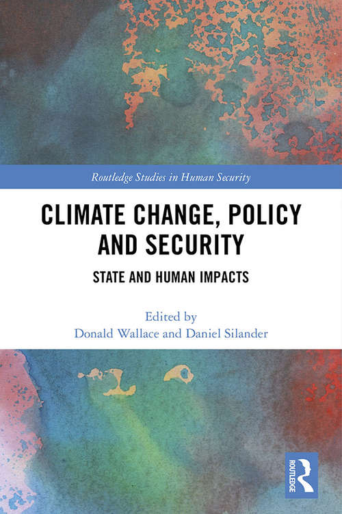 Climate Change, Policy and Security: State and Human Impacts (Routledge Studies in Human Security)