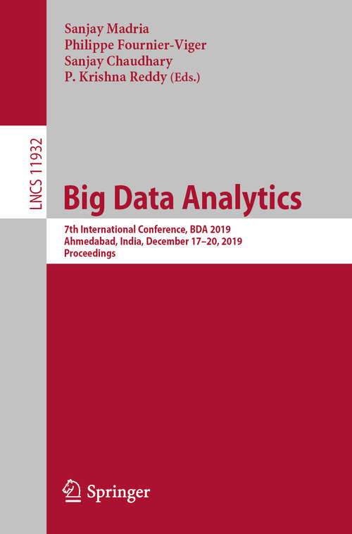 Big Data Analytics: 7th International Conference, BDA 2019, Ahmedabad, India, December 17–20, 2019, Proceedings (Lecture Notes in Computer Science #11932)