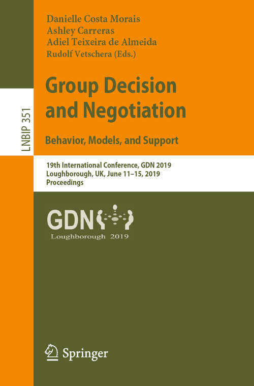 Group Decision and Negotiation: 19th International Conference, GDN 2019, Loughborough, UK, June 11–15, 2019, Proceedings (Lecture Notes in Business Information Processing #351)
