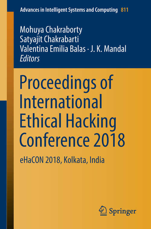 Proceedings of International Ethical Hacking Conference 2018: eHaCON 2018, Kolkata, India (Advances in Intelligent Systems and Computing #811)
