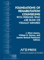 Foundations of Rehabilitation: Counseling with Persons Who Are Blind or Visually Impaired