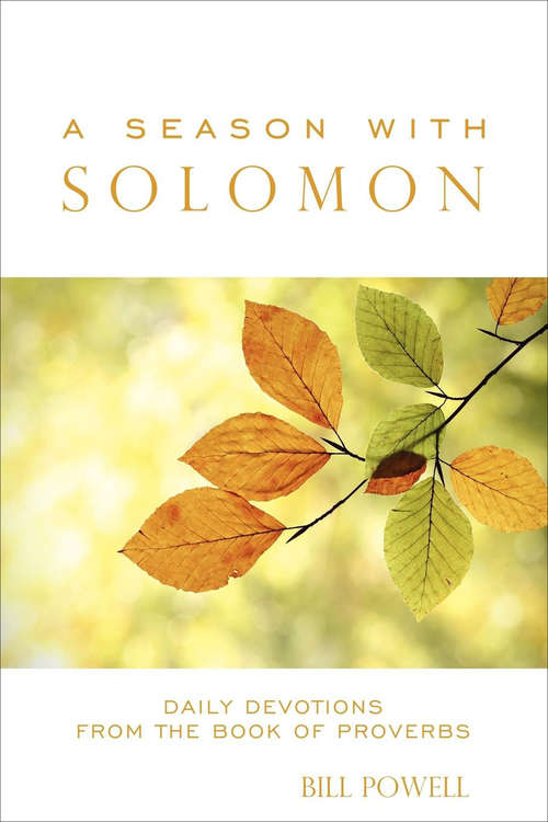 A Season with Solomon: Daily Devotions From the Book of Proverbs (Morgan James Faith)