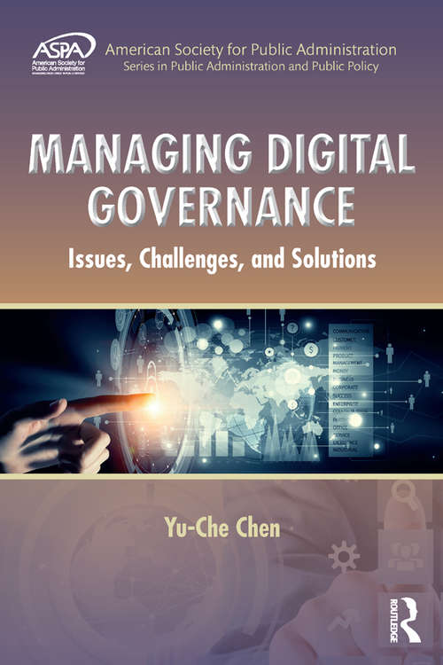 Managing Digital Governance: Issues, Challenges, and Solutions (ASPA Series in Public Administration and Public Policy)