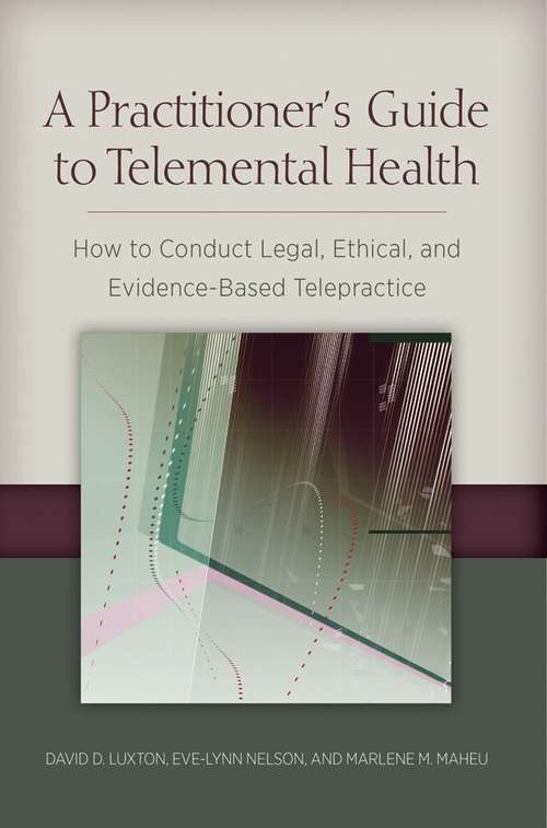A Practitioner's Guide to Telemental Health: How to Conduct Legal, Ethical, and Evidence-Based Telepractice